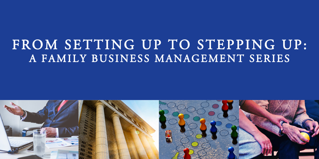 From Setting Up to Stepping Up: A Family Business Management Series